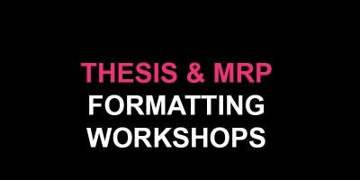 Thesis and MRP Formatting Workshops