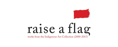 raise a flag: works from the Indigenous Art Collection (2000 - 2015)