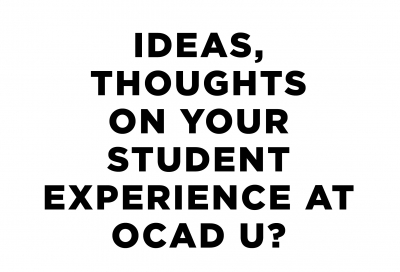 Ideas, Thoughts on Your Student Experience At OCAD U?