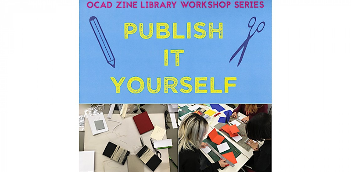 OCAD Zine Workshop Series: Publish It Yourself