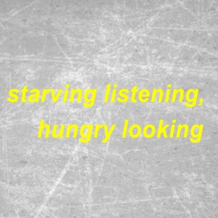starving, listening, hungry, looking.  yellow text on grey background