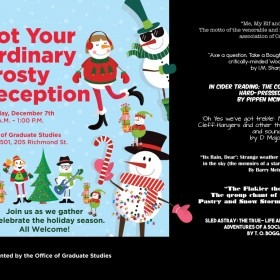 You're Invited! Not Your Ordinary Frosty Reception - Graduate Studies Holiday Open House - December 7th 11AM-1PM. All welcome!