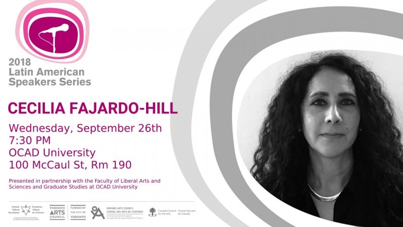 The Latin American Speakers Series presents CECILIA FAJARDO-HILL Wednesday, September 26, 2018 7:30-9PM @ OCAD University, 100 M