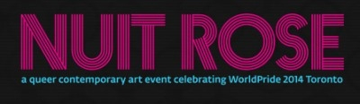 Text reading: Nuit Rose. A queer contemporary art event celebrating WordPride 2014 Toronto