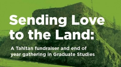 Sending Love to the Land: a Tahltan fundraiser and end of year gathering in Graduate Studies