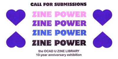 Image of Text: Call for submissions. Zine Power. The OCAD U Zine Library 10-year anniversary exhibition