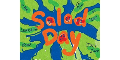 Salad Day July 27 starts at 12 pm in the Learning Zone.