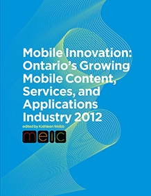 Mobile Innovation: Ontario's Growing Mobile Content, Services and Applications Industry 2012 - Report Cover