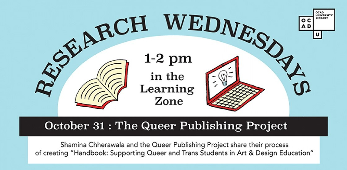 Research Wednesdays, 1 to 2 pm in the Learning Zone. October 31: The Queer Publishing Project