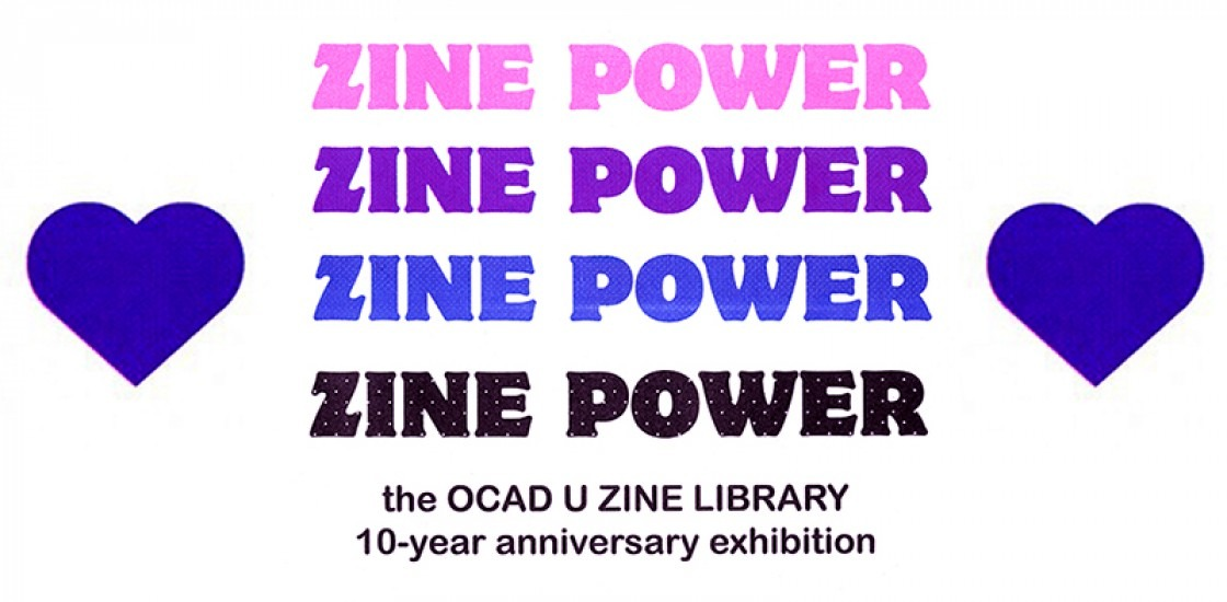 Text repeated in multiple colours, flanked by two hearts: Zine Power, the OCAD U Zine Library 10-Year Anniversary Exhibition