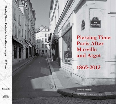 Piercing Time: Paris After Marville and Atget 1865-2012 by Peter Sramek book cover with photo of a street in Paris