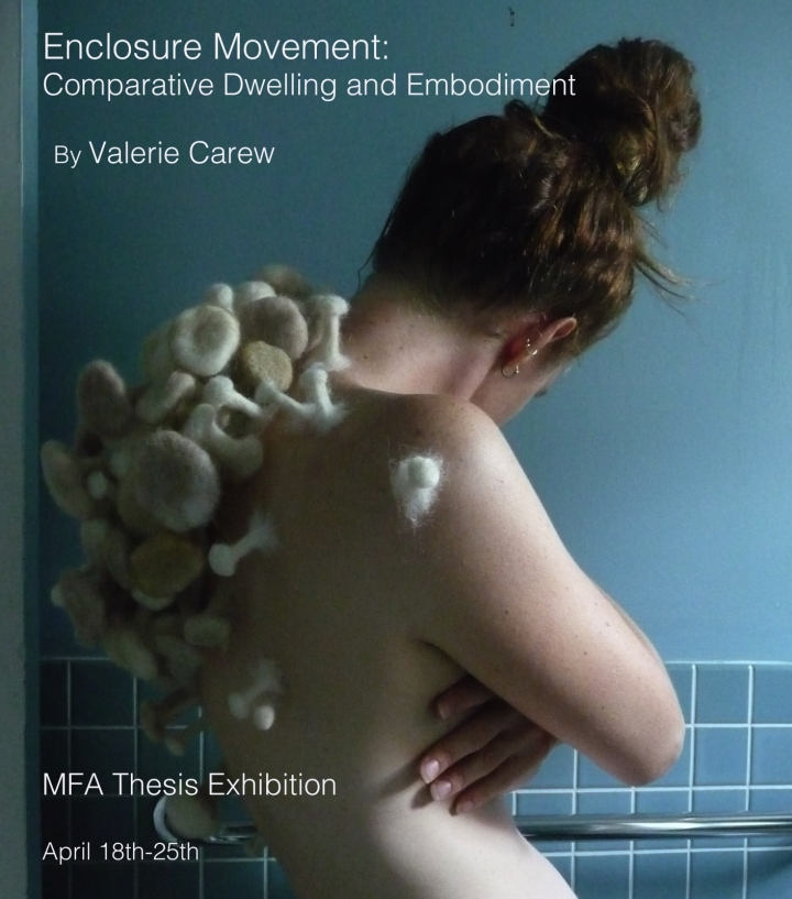 Enclosure Movement: Comparative Dwelling and Embodiment  Valerie Carew MFA Thesis Exhibition
