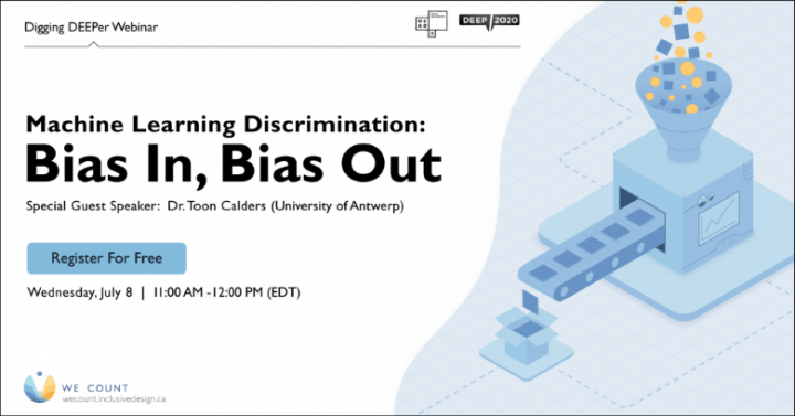 Digging DEEPer Webinar. Machine Learning Discrimination: Bias in, bias out. Special guest speaker; Dr. Toon Calders