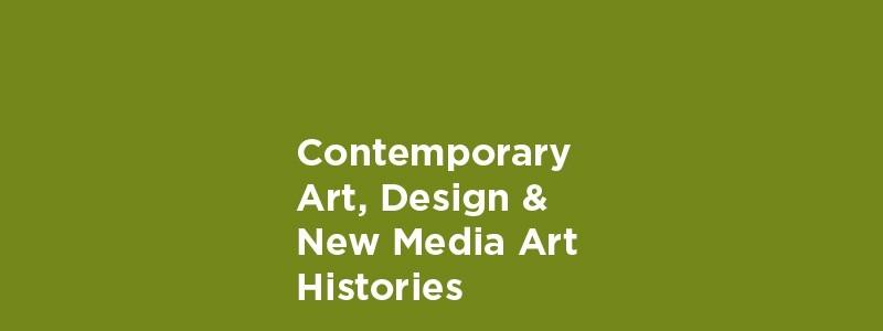 Contemporary Art, Design & New Media Art Histories