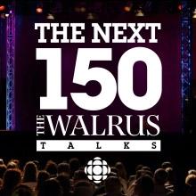 The Walrus Talks: The next 150